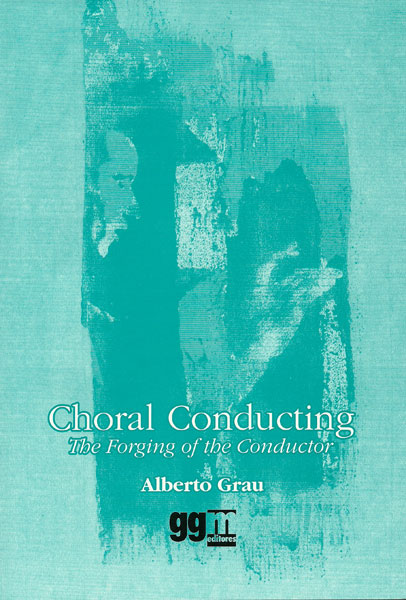 Choral Conducting: The Forging of the Conductor