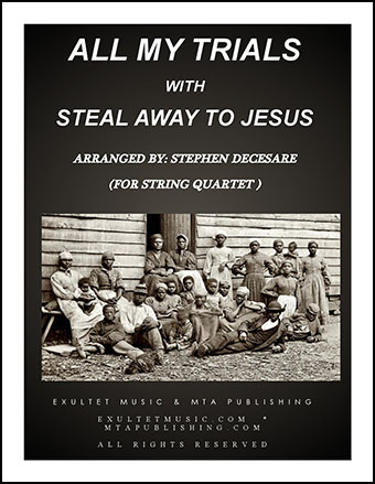 All My Trials (with Steal Away To Jesus) (for String Quartet)