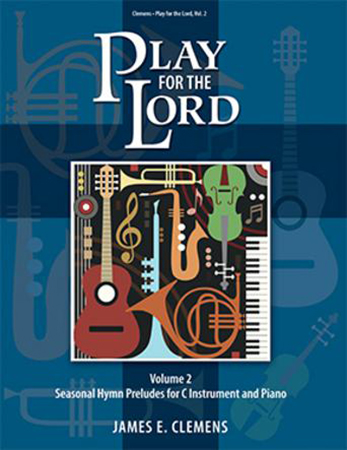 Play for the Lord, Vol. 2 Seasonal Hymn Preludes