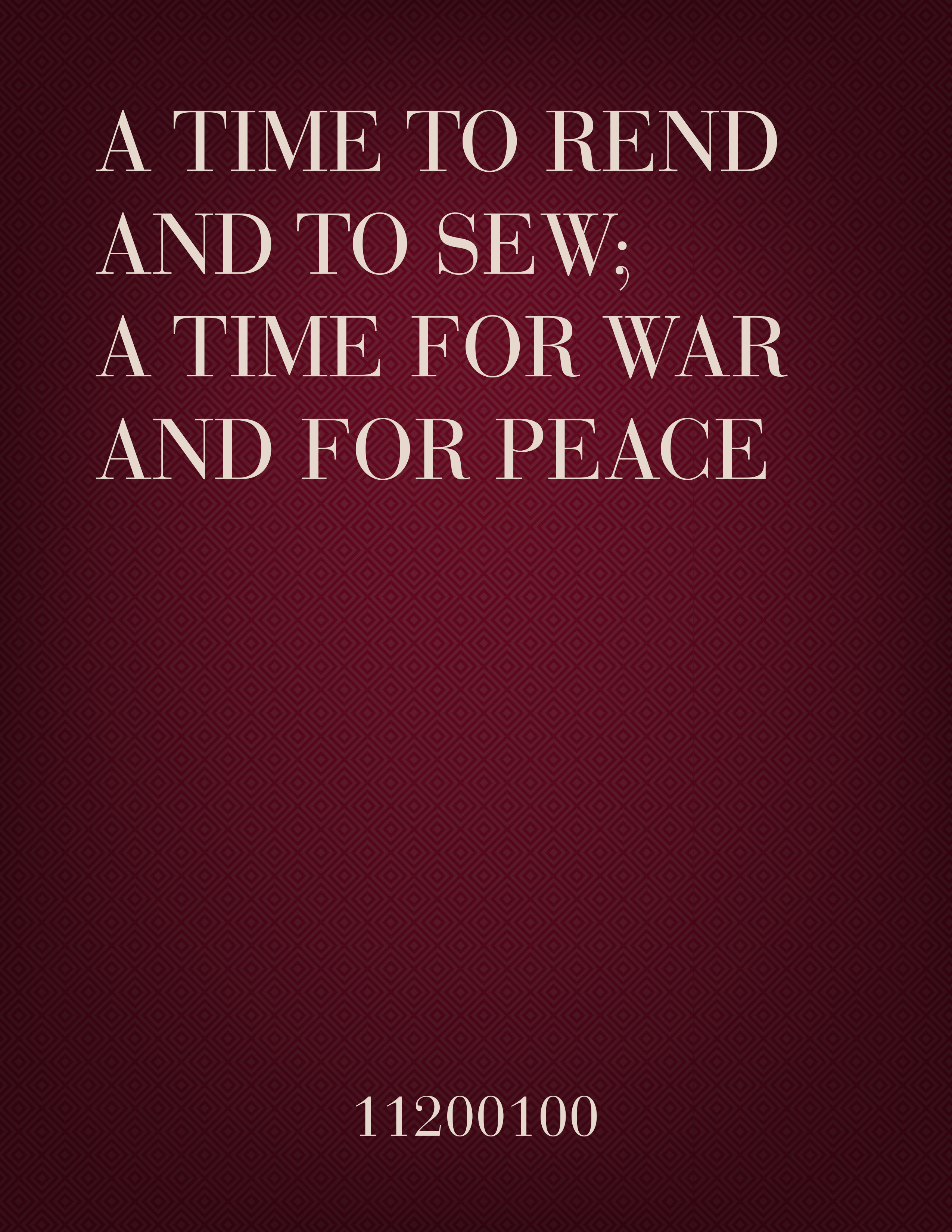 A time to rend and to sew; A time for war and for peace.