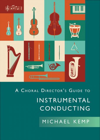 A Choral Director's Guide to Instrumental Conducting