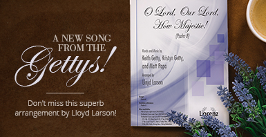 See the all new Getty title O Lord, Our Lord, How Majestic! arranged by Lloyd Larson